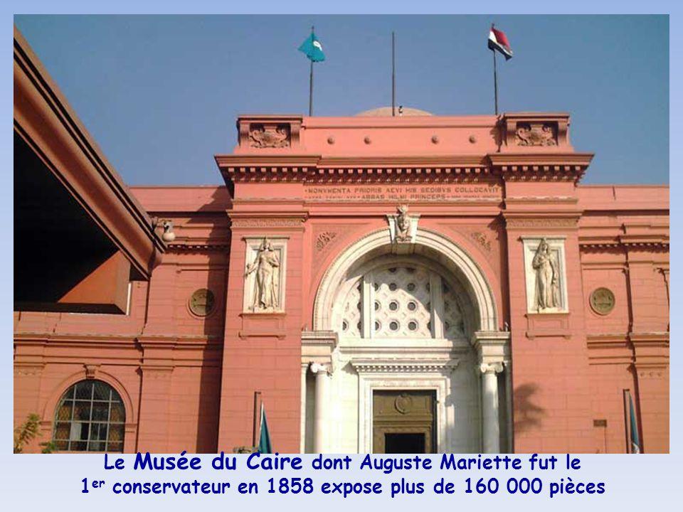 Le Musée du Caire dont Auguste Mariette fut le 1er conservateur en 1858 expose plus de 160 000 pièces