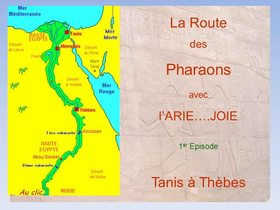Pharaons La Route Tanis à Thèbes l'ARIE….JOIE des avec 1er Episode