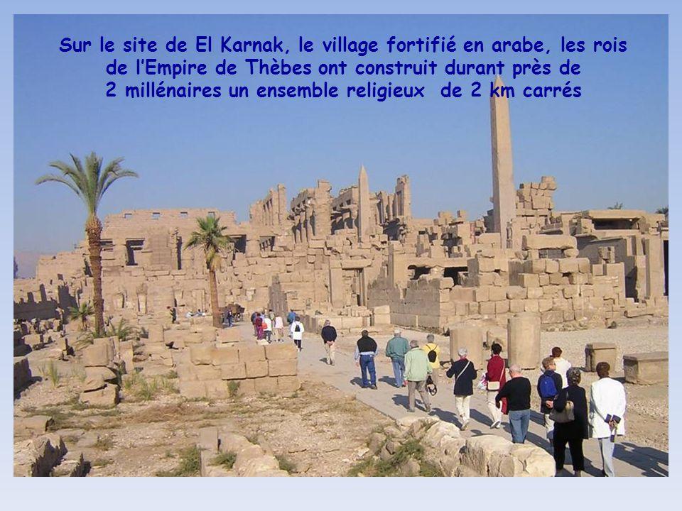 Sur le site de El Karnak, le village fortifié en arabe, les rois de l'Empire de Thèbes ont construit durant près de 2 millénaires un ensemble religieux de 2 km carrés