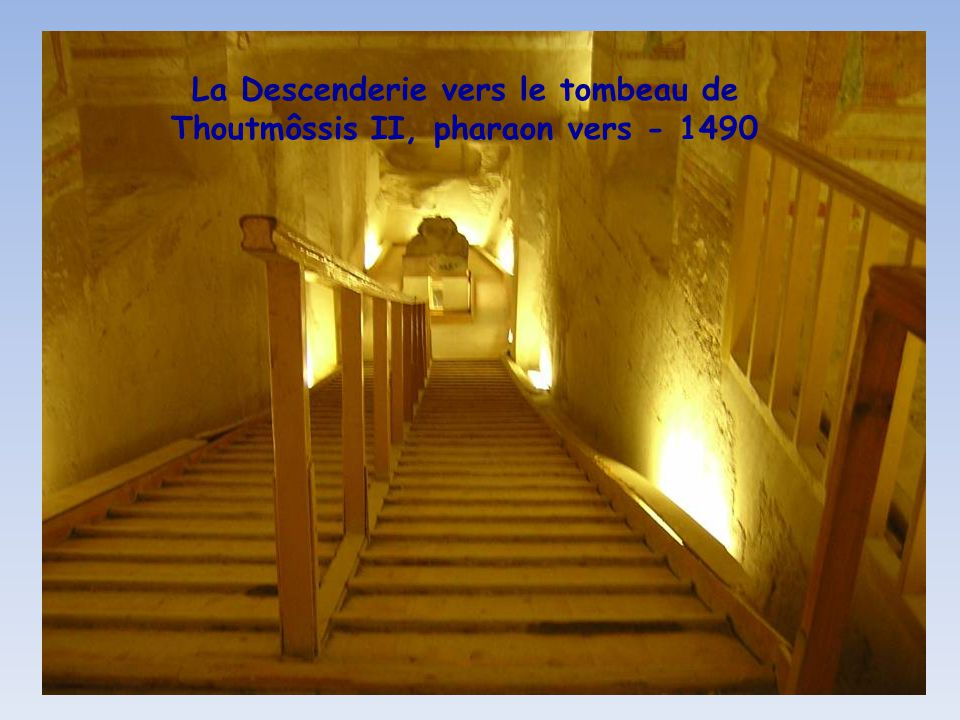 La Descenderie vers le tombeau de Thoutmôssis II, pharaon vers - 1490