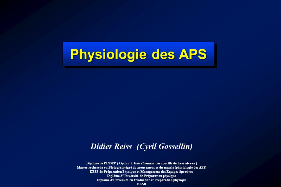 Physiologie des APS Didier Reiss (Cyril Gossellin)