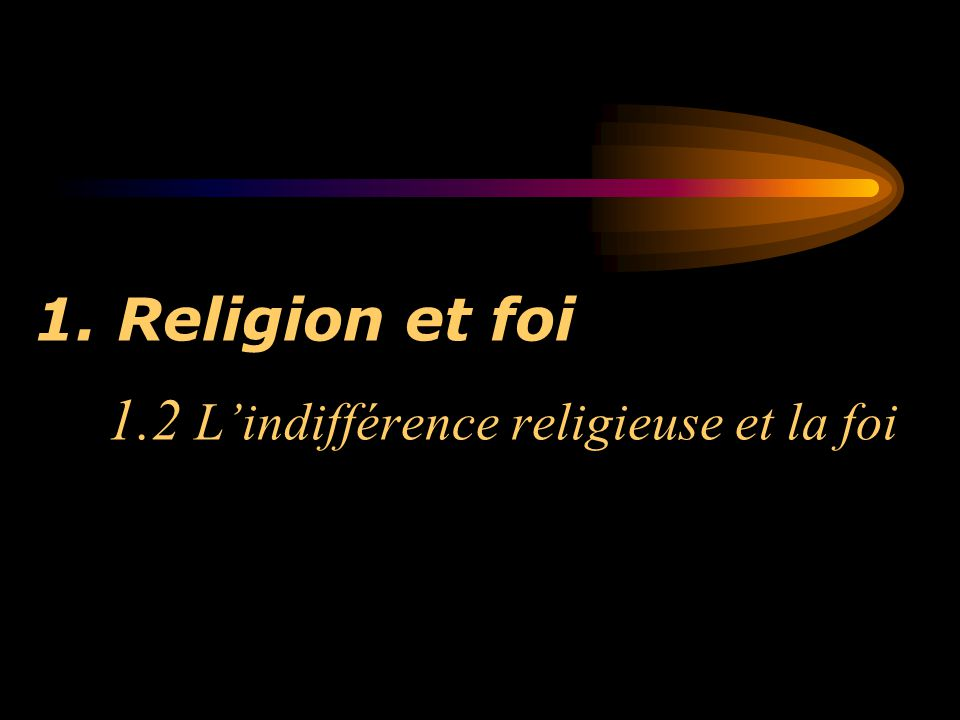 Religion et foi 1.2 L'indifférence religieuse et la foi