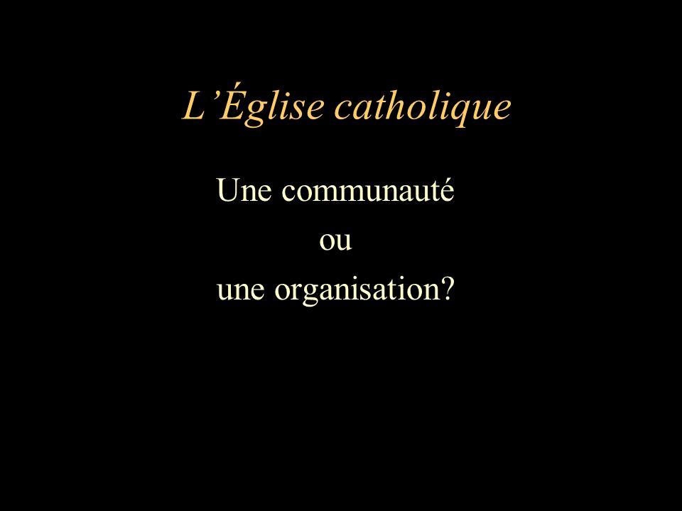 L'Église catholique Une communauté ou une organisation