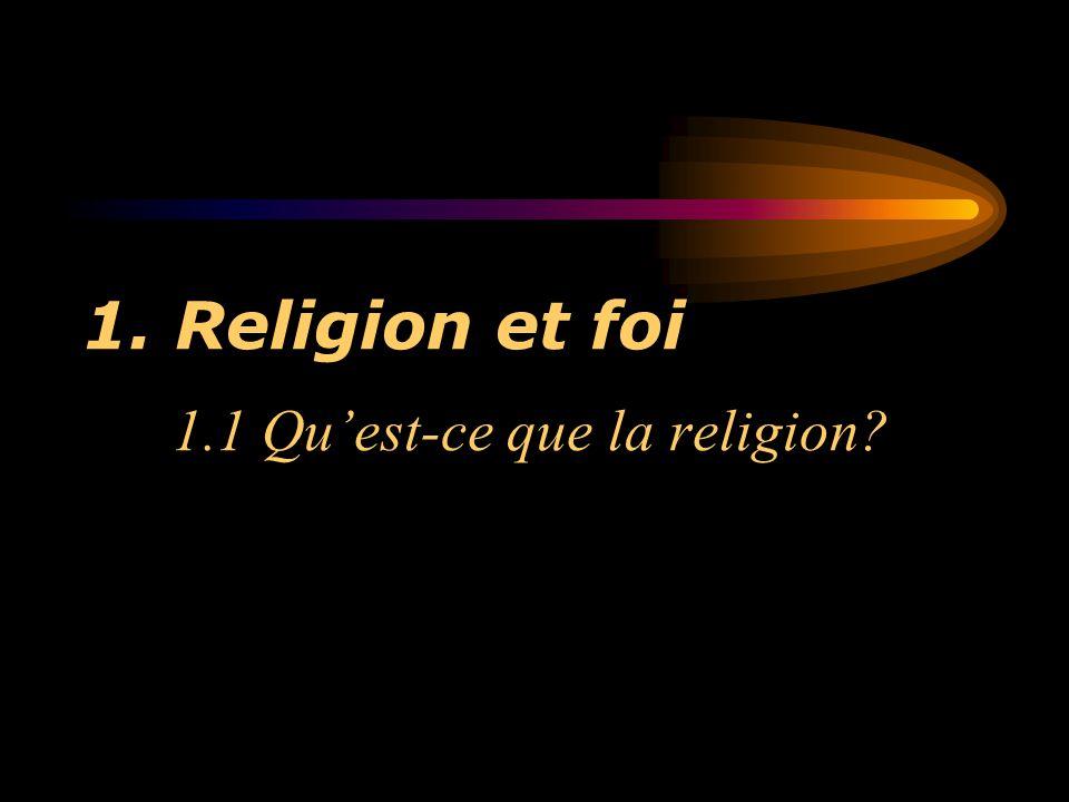 Religion et foi 1.1 Qu'est-ce que la religion