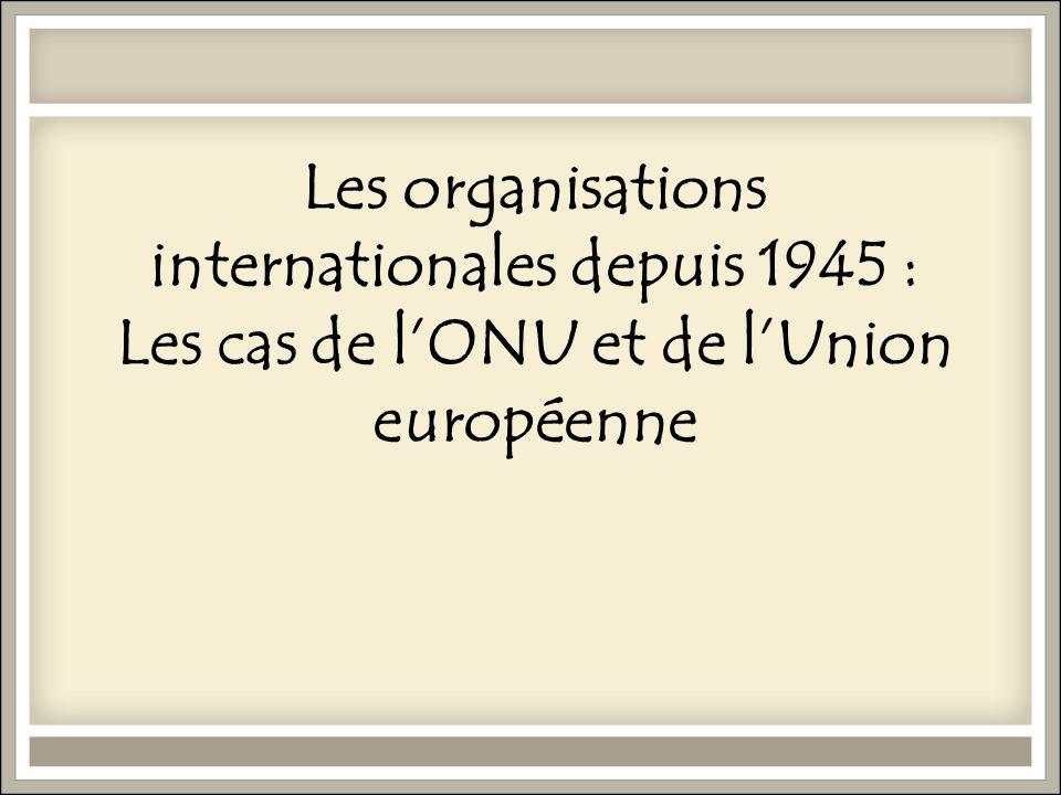 Les organisations internationales depuis 1945 : Les cas de l'ONU et de l'Union européenne
