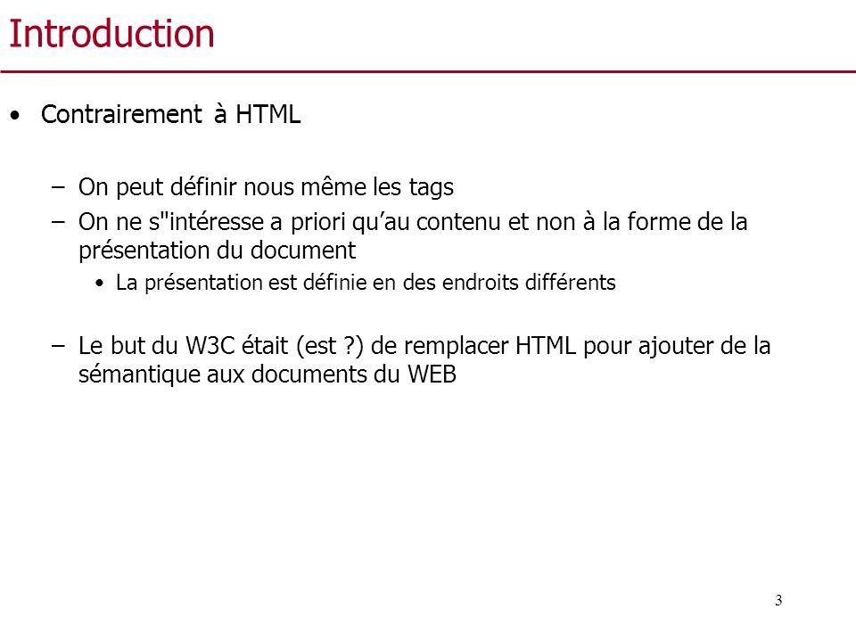 Introduction Contrairement à HTML On peut définir nous même les tags