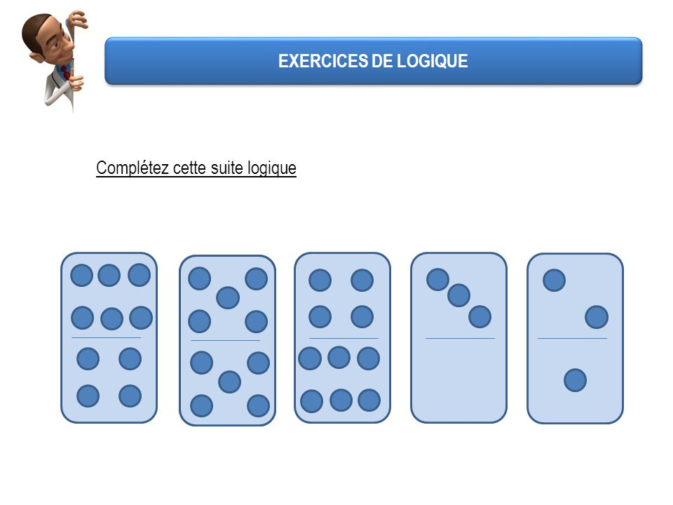 EXERCICES DE LOGIQUE Complétez cette suite logique 