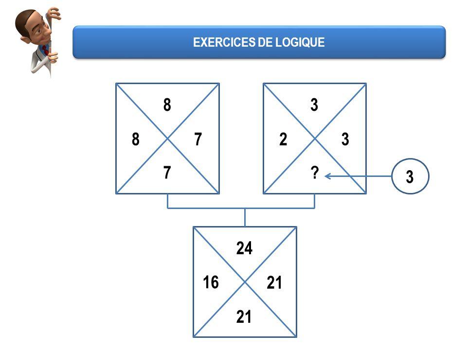 EXERCICES DE LOGIQUE 8 3 8 7 2 3 7 3 24 16 21 21