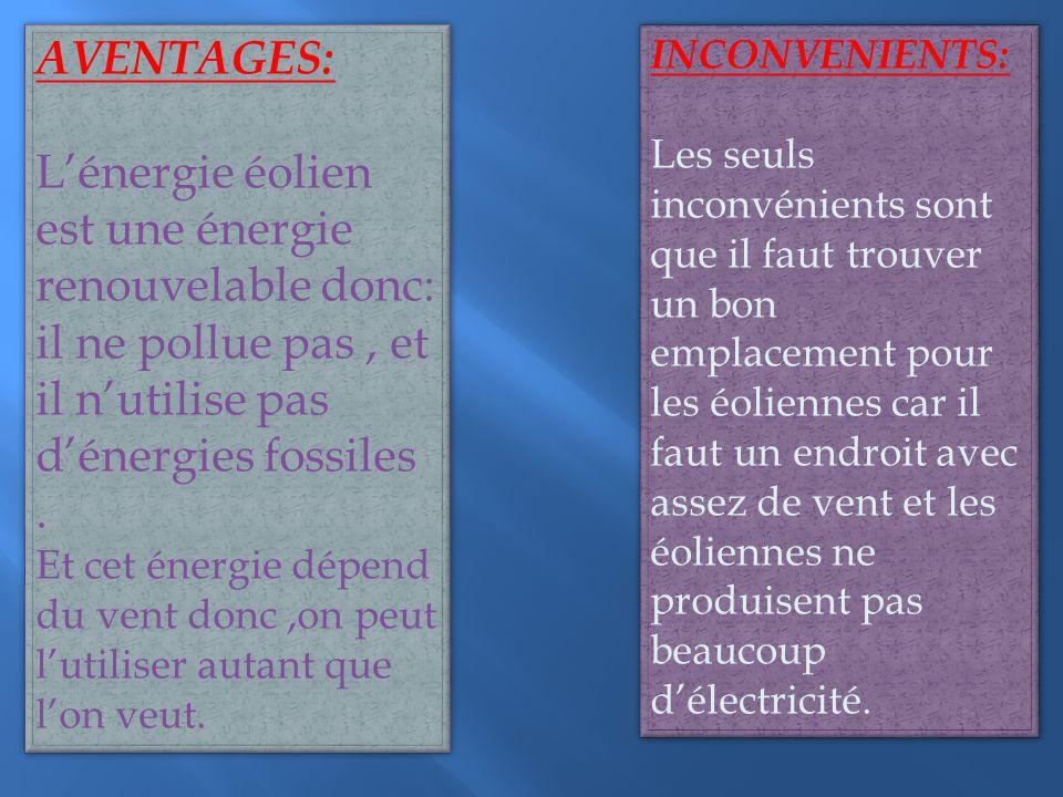 AVENTAGES: L'énergie éolien est une énergie renouvelable donc: il ne pollue pas , et il n'utilise pas d'énergies fossiles .