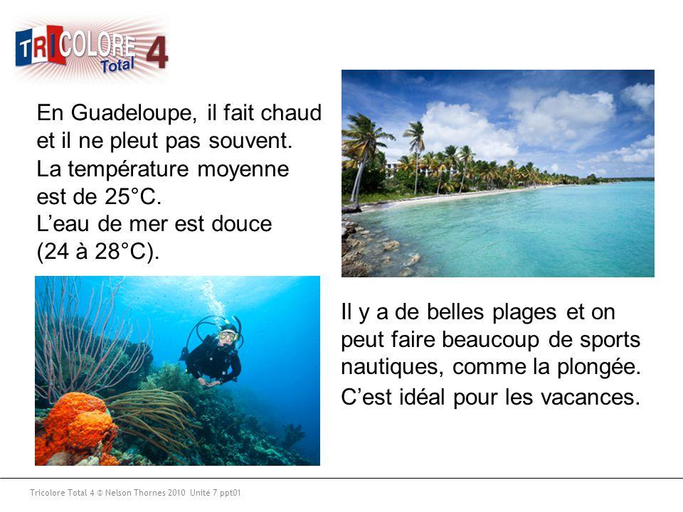 En Guadeloupe, il fait chaud et il ne pleut pas souvent.