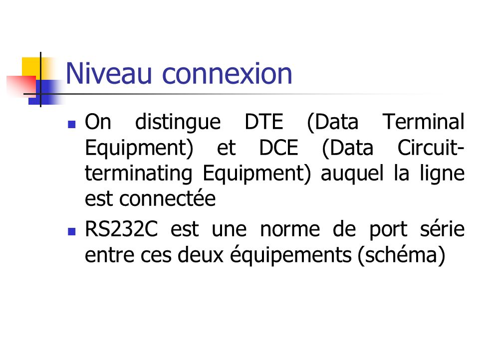 Niveau connexion On distingue DTE (Data Terminal Equipment) et DCE (Data Circuit-terminating Equipment) auquel la ligne est connectée.