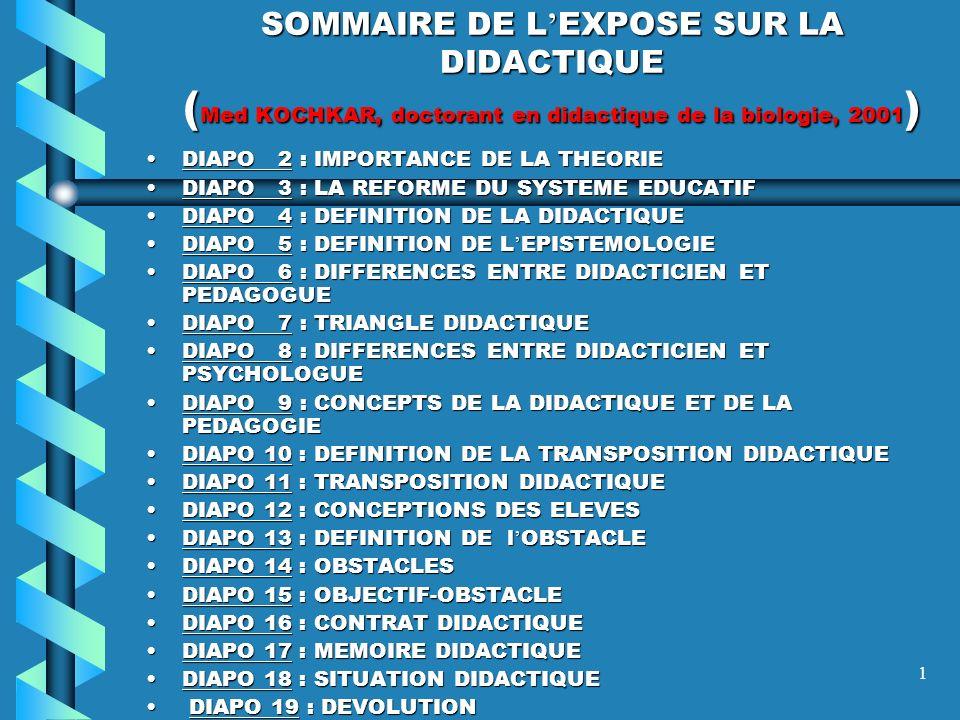 SOMMAIRE DE L'EXPOSE SUR LA DIDACTIQUE (Med KOCHKAR, doctorant en didactique de la biologie, 2001)