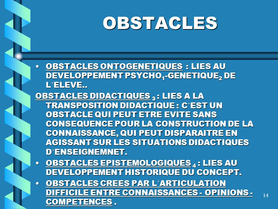OBSTACLES OBSTACLES ONTOGENETIQUES : LIES AU DEVELOPPEMENT PSYCHO1-GENETIQUE2 DE L'ELEVE..