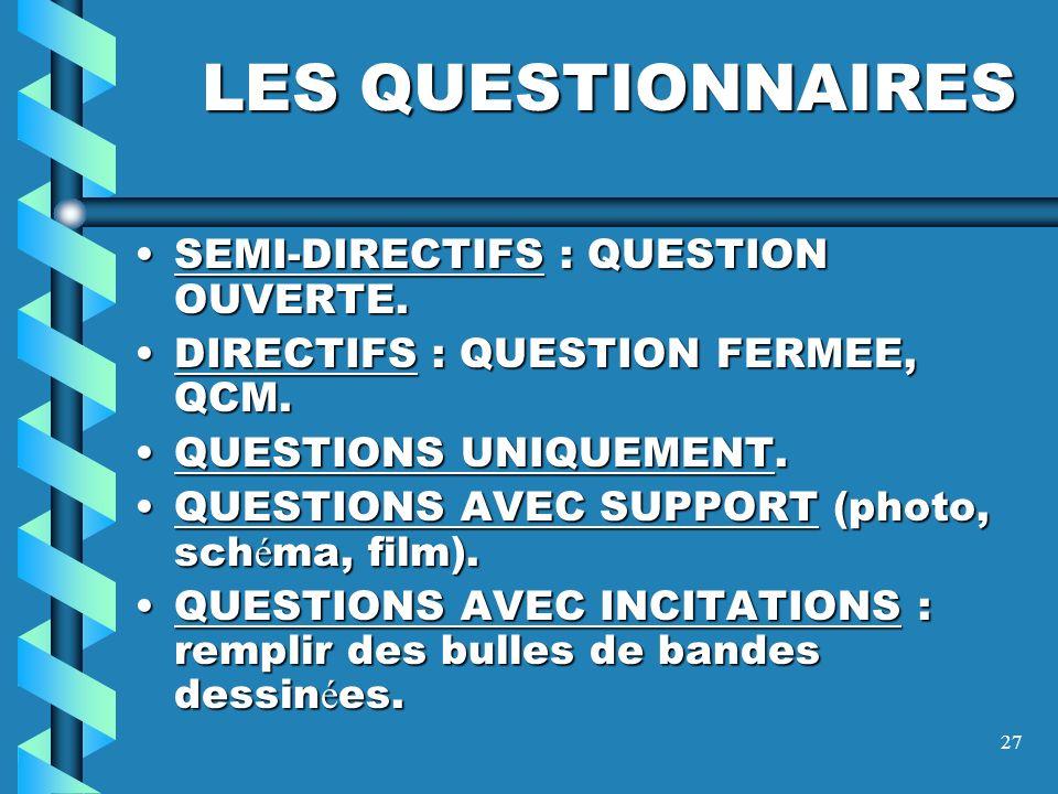 LES QUESTIONNAIRES SEMI-DIRECTIFS : QUESTION OUVERTE.