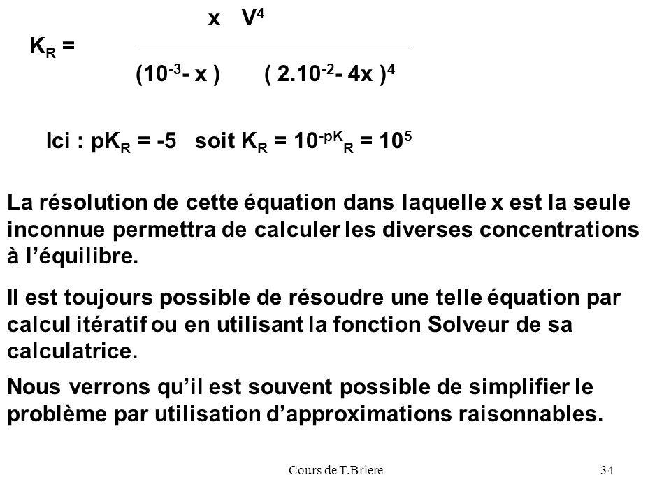 Ici : pKR = -5 soit KR = 10-pKR = 105