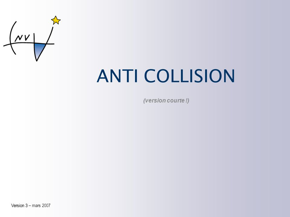 ANTI COLLISION (version courte !) Version 3 – mars 2007