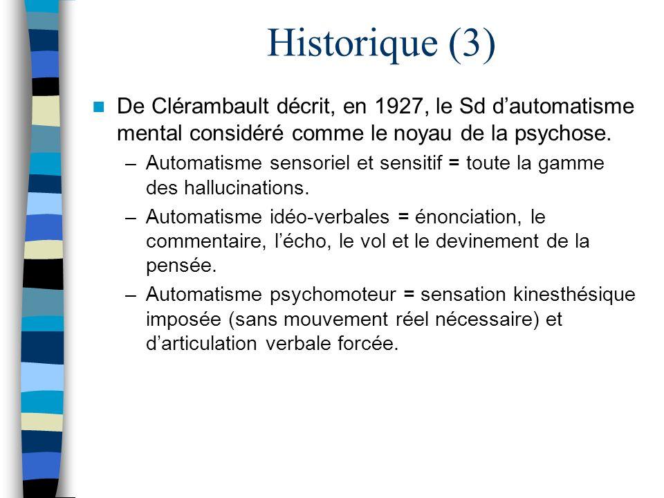 Historique (3) De Clérambault décrit, en 1927, le Sd d'automatisme mental considéré comme le noyau de la psychose.