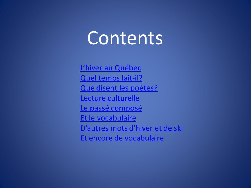 Contents L'hiver au Québec Quel temps fait-il Que disent les poètes