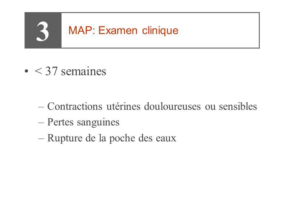 3 < 37 semaines MAP: Examen clinique
