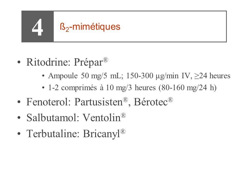 4 Ritodrine: Prépar® Fenoterol: Partusisten®, Bérotec®