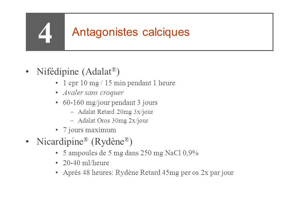 4 Antagonistes calciques Nifédipine (Adalat®) Nicardipine® (Rydène®)