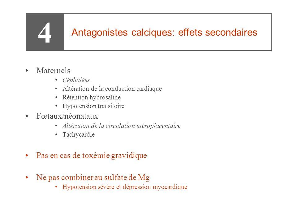 4 Antagonistes calciques: effets secondaires Maternels