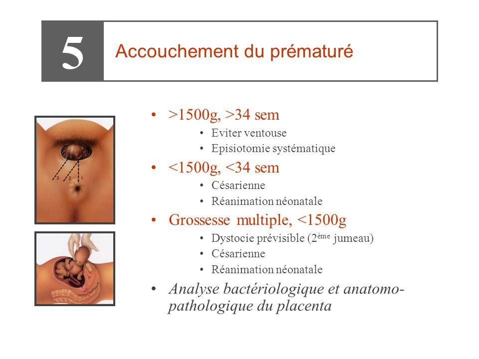 5 Accouchement du prématuré >1500g, >34 sem