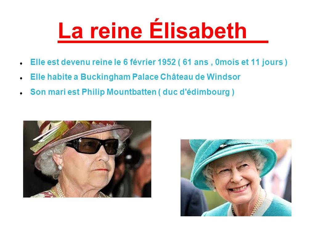 La reine Élisabeth Elle est devenu reine le 6 février 1952 ( 61 ans , 0mois et 11 jours ) Elle habite a Buckingham Palace Château de Windsor.