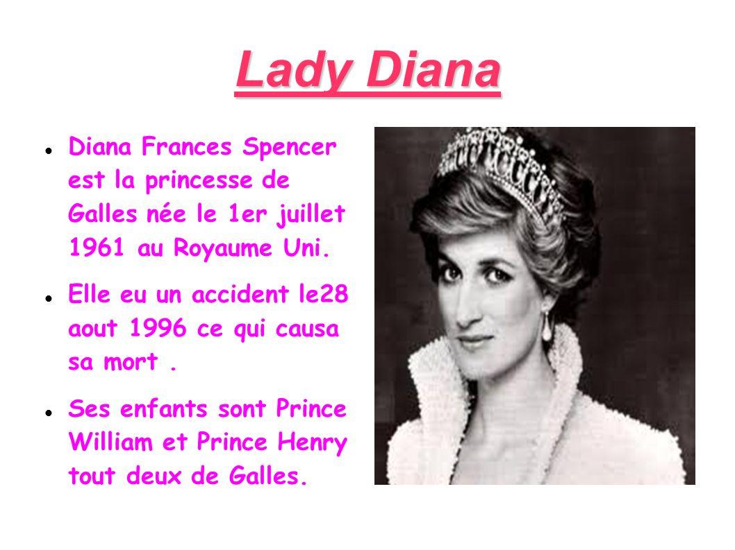 Lady DianaDiana Frances Spencer est la princesse de Galles née le 1er juillet 1961 au Royaume Uni.