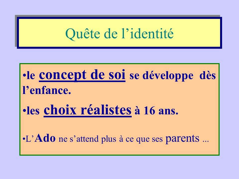 Quête de l'identité le concept de soi se développe dès l'enfance.