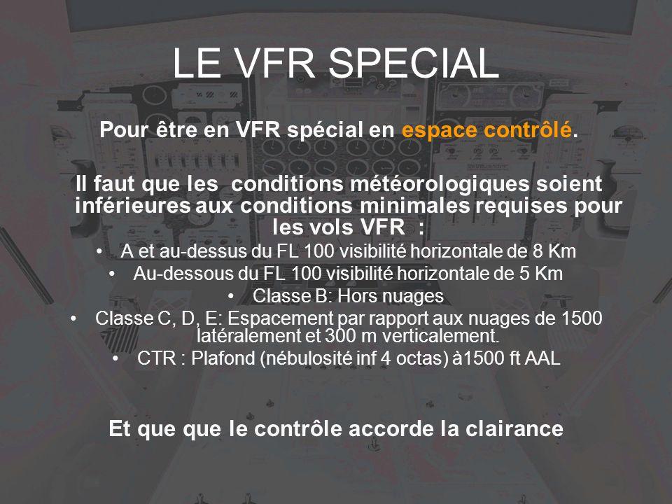 LE VFR SPECIAL Pour être en VFR spécial en espace contrôlé.