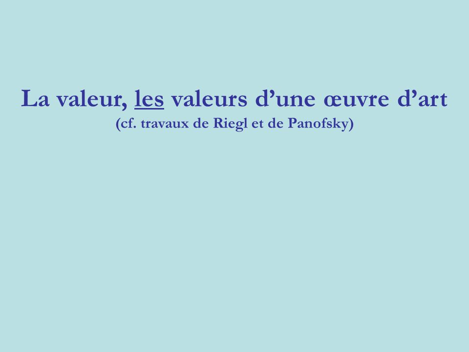 La valeur, les valeurs d'une œuvre d'art (cf