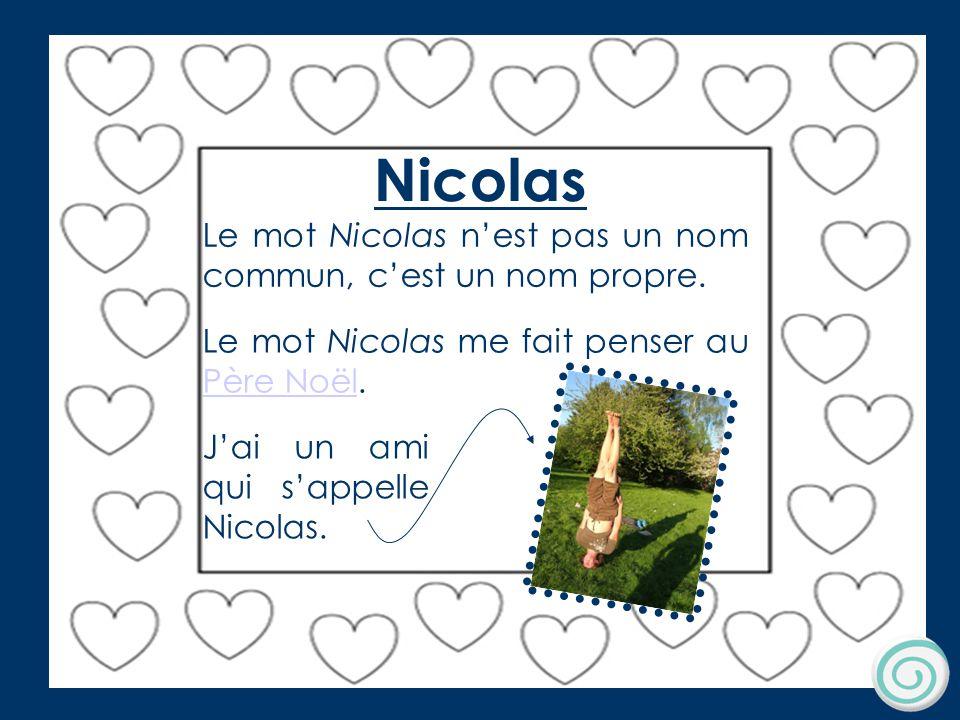 Nicolas Nicolas. Le mot Nicolas n'est pas un nom commun, c'est un nom propre. Le mot Nicolas me fait penser au Père Noël.