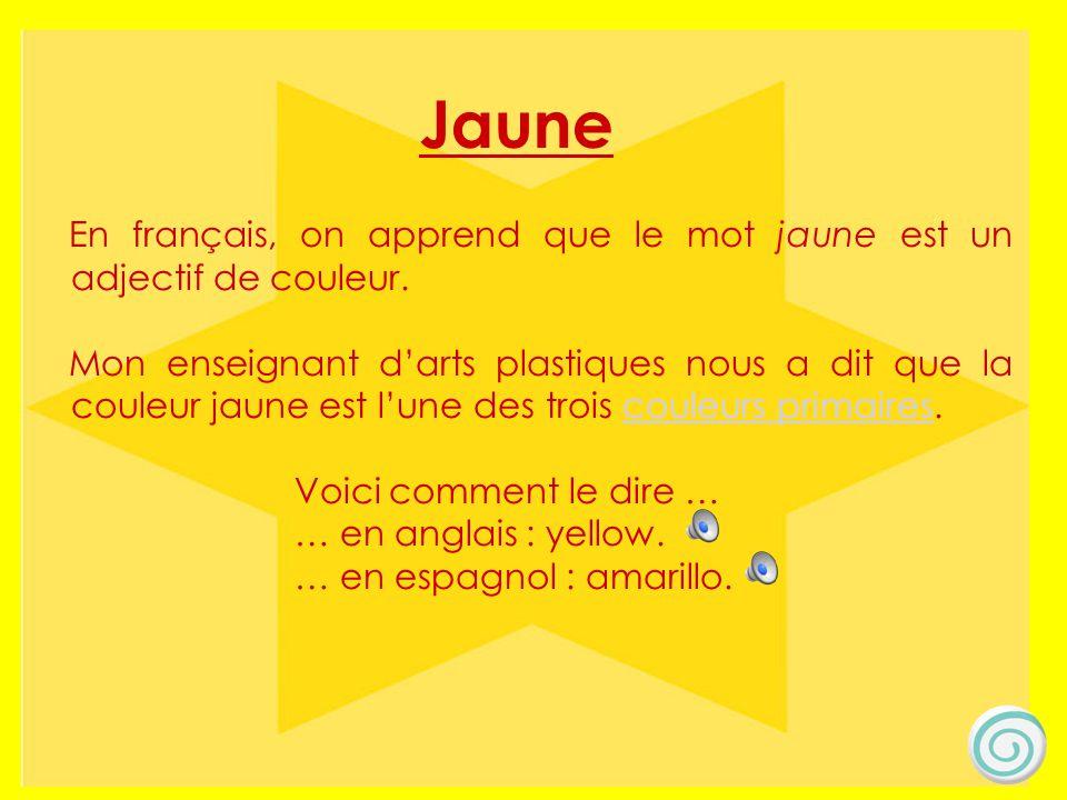 Jaune Jaune. En français, on apprend que le mot jaune est un adjectif de couleur.