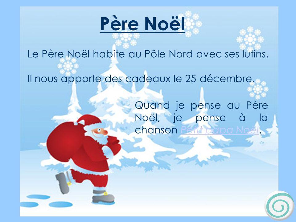 Père Noël Père Noël Le Père Noël habite au Pôle Nord avec ses lutins.