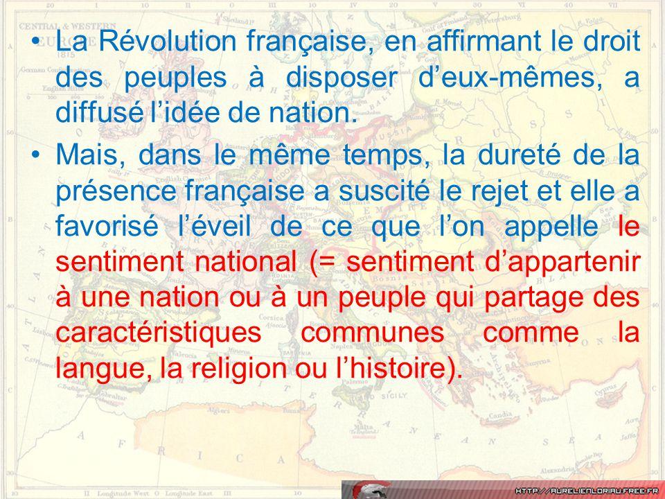 La Révolution française, en affirmant le droit des peuples à disposer d'eux-mêmes, a diffusé l'idée de nation.