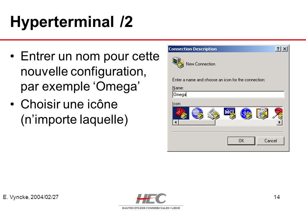 Hyperterminal /2 Entrer un nom pour cette nouvelle configuration, par exemple 'Omega' Choisir une icône (n'importe laquelle)