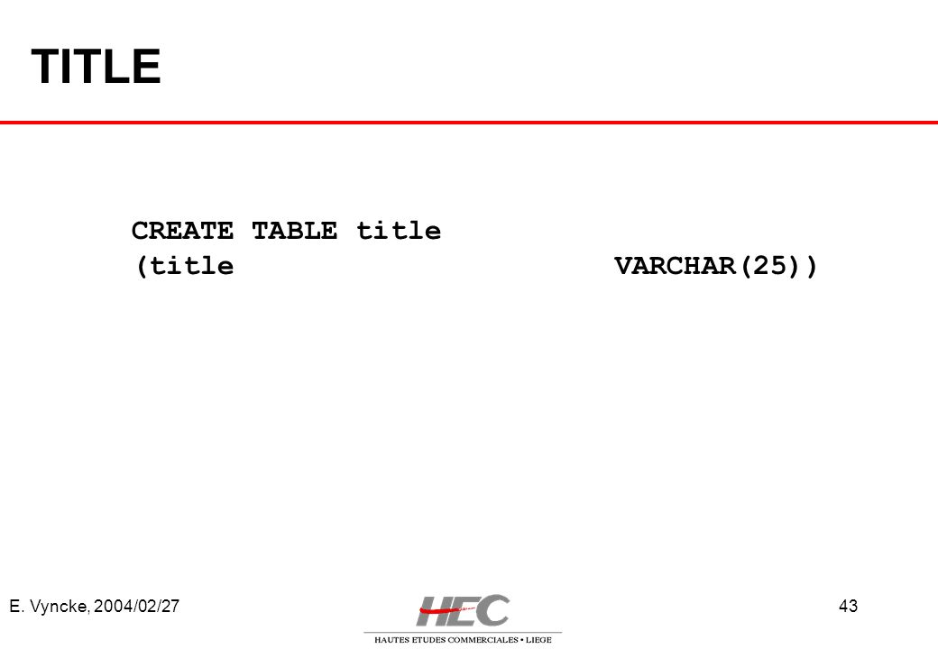 TITLE CREATE TABLE title (title VARCHAR(25)) E. Vyncke, 2004/02/27