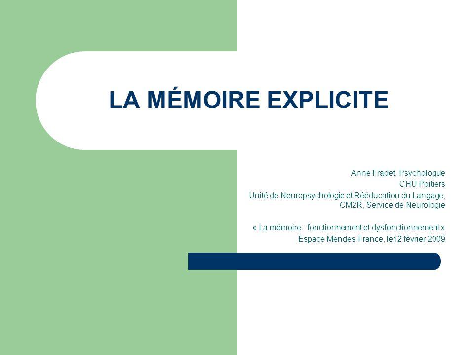 LA MÉMOIRE EXPLICITE Anne Fradet, Psychologue CHU Poitiers