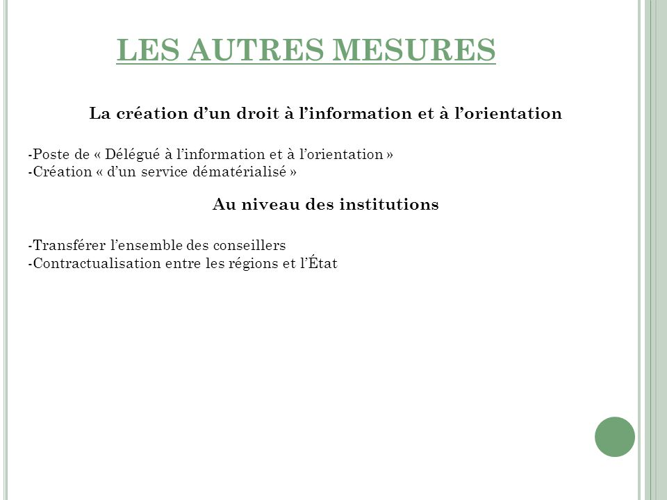 LES AUTRES MESURES La création d'un droit à l'information et à l'orientation. Poste de « Délégué à l'information et à l'orientation »