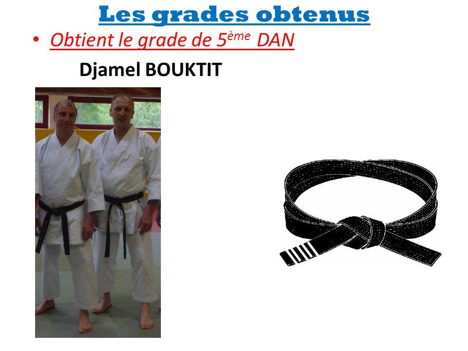 Les grades obtenus Obtient le grade de 5ème DAN Djamel BOUKTIT