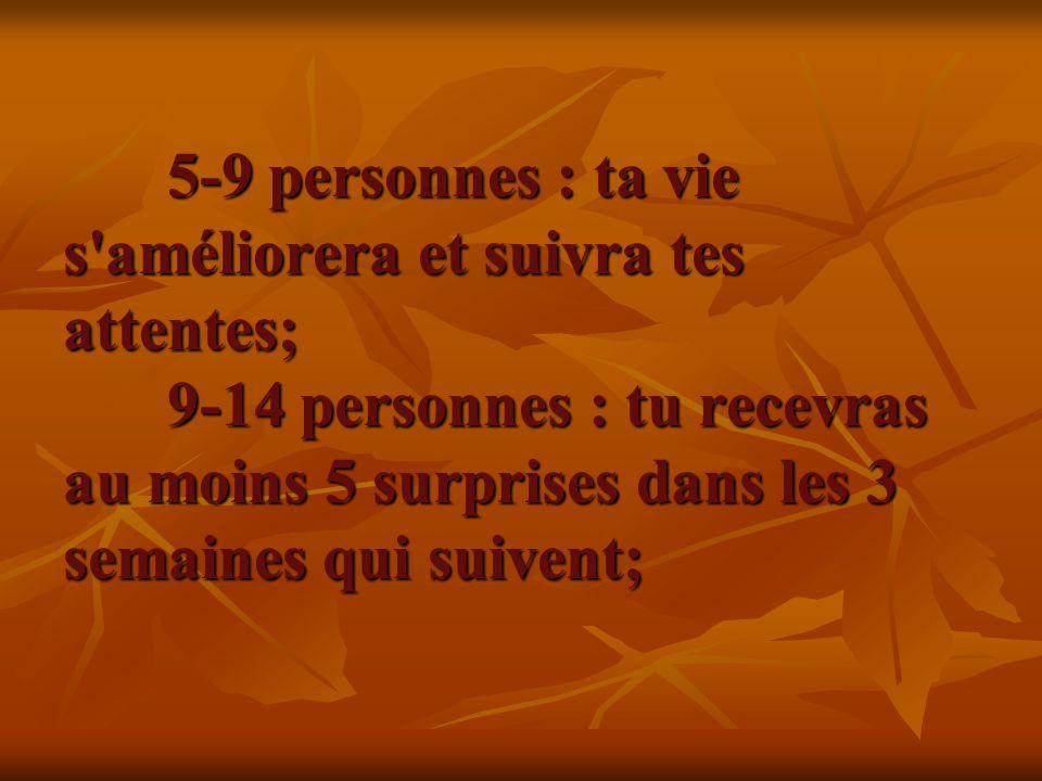 5-9 personnes : ta vie s améliorera et suivra tes attentes;
