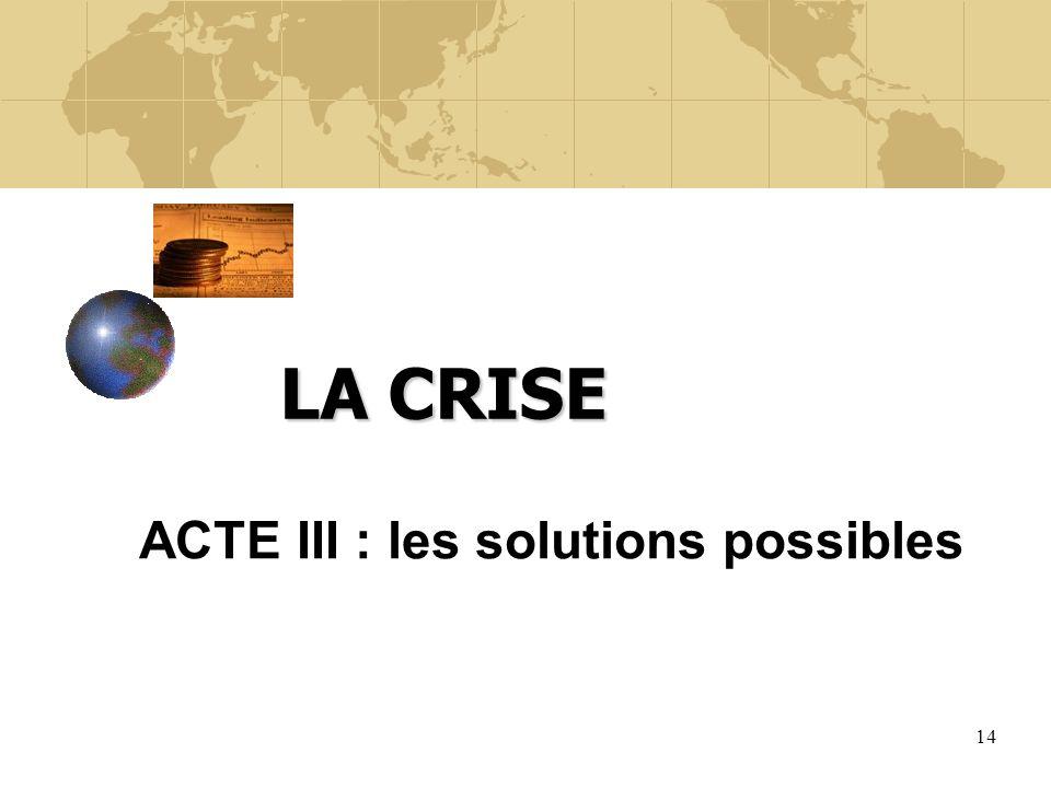 LA CRISE ACTE III : les solutions possibles
