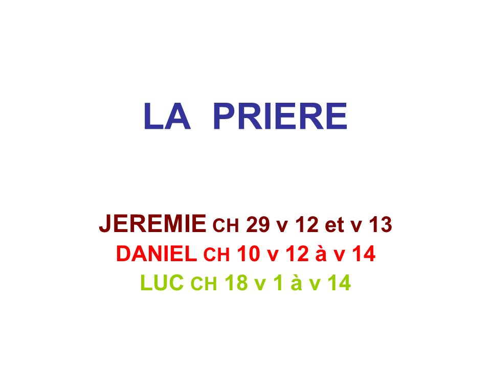LA PRIERE JEREMIE CH 29 v 12 et v 13 DANIEL CH 10 v 12 à v 14