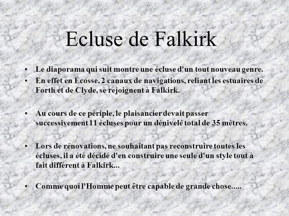 Ecluse de Falkirk Le diaporama qui suit montre une écluse d un tout nouveau genre.