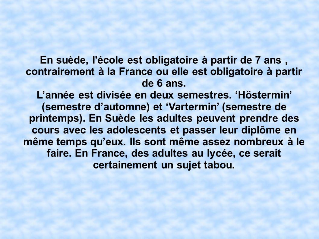 En suède, l école est obligatoire à partir de 7 ans , contrairement à la France ou elle est obligatoire à partir de 6 ans.