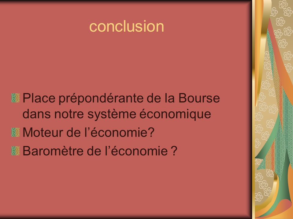 conclusion Place prépondérante de la Bourse dans notre système économique.