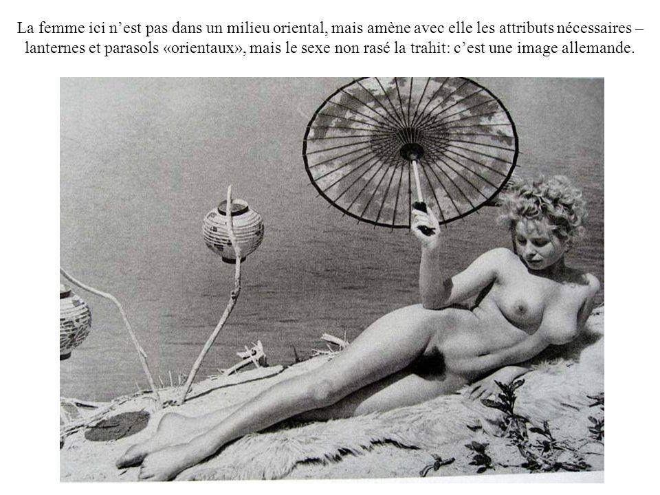 La femme ici n'est pas dans un milieu oriental, mais amène avec elle les attributs nécessaires – lanternes et parasols «orientaux», mais le sexe non rasé la trahit: c'est une image allemande.