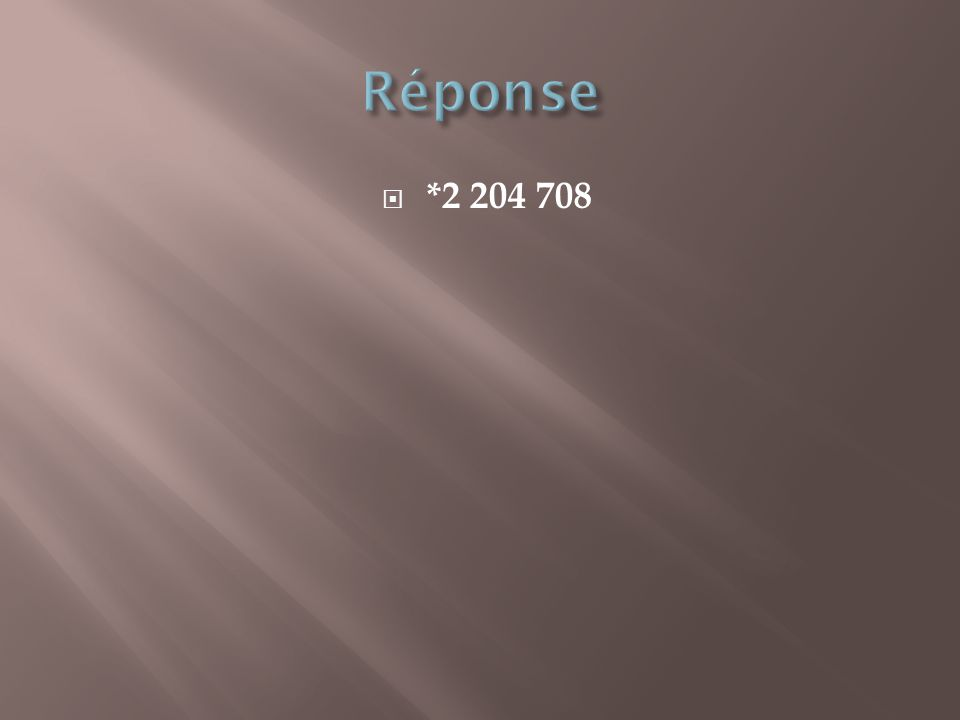 Réponse *2 204 708