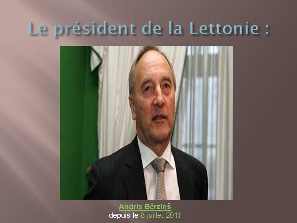 Le président de la Lettonie :